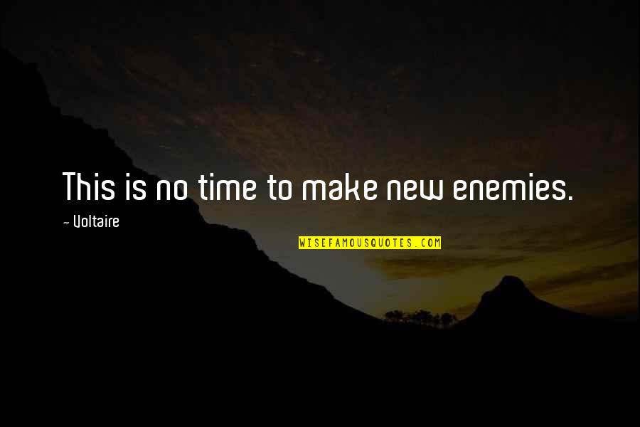 Time And Death Quotes By Voltaire: This is no time to make new enemies.
