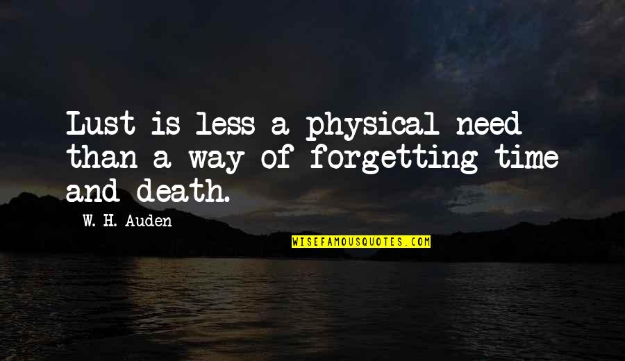 Time And Death Quotes By W. H. Auden: Lust is less a physical need than a