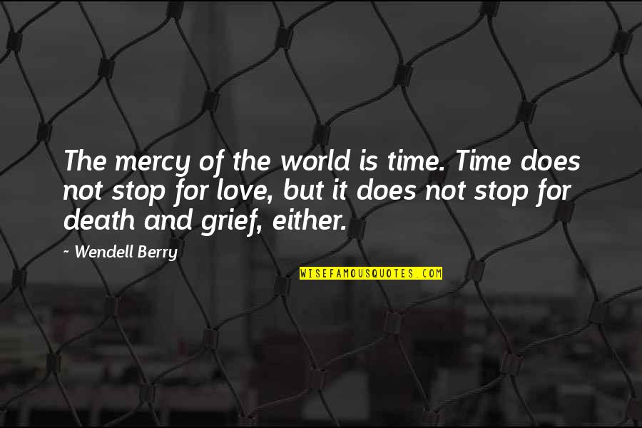 Time And Death Quotes By Wendell Berry: The mercy of the world is time. Time