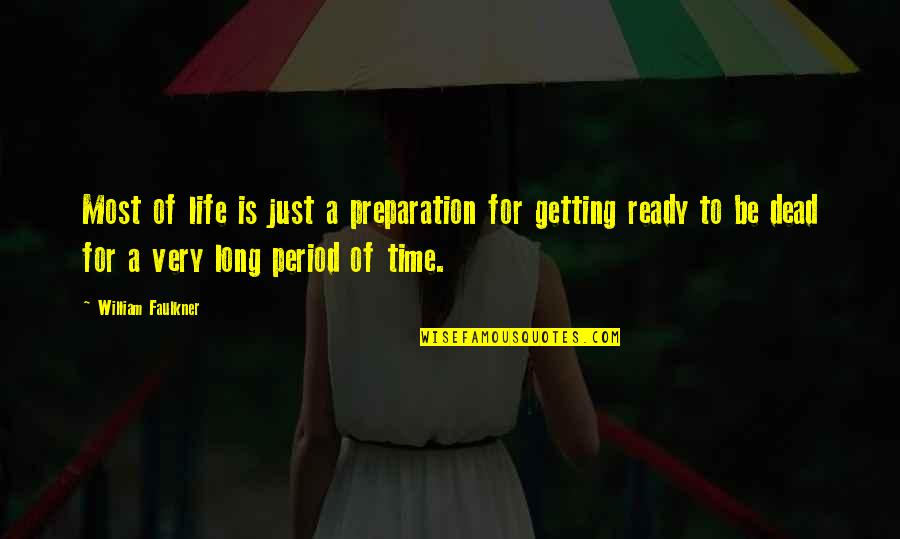 Time And Death Quotes By William Faulkner: Most of life is just a preparation for