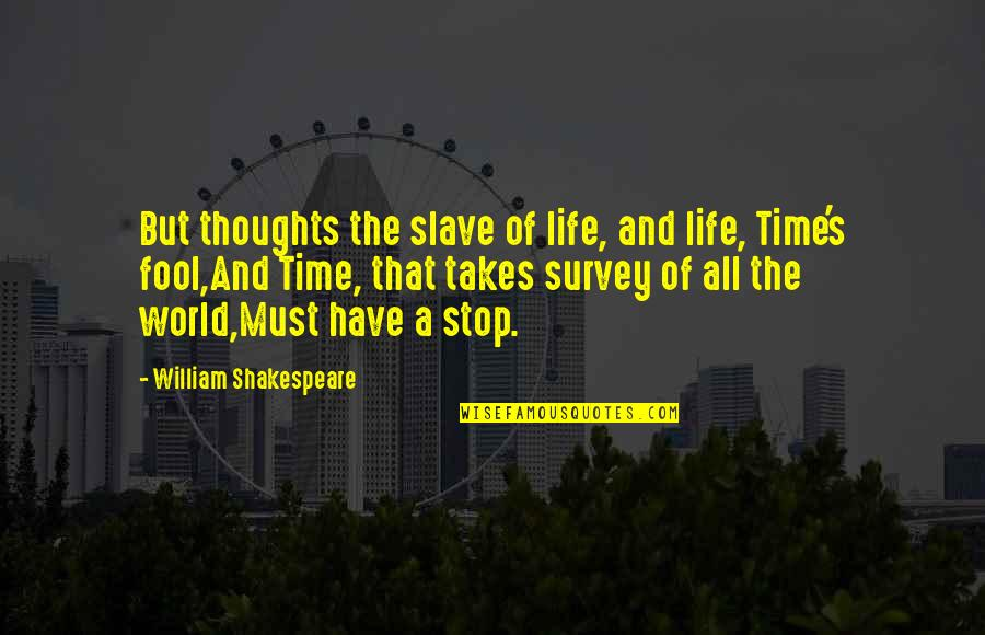 Time And Death Quotes By William Shakespeare: But thoughts the slave of life, and life,