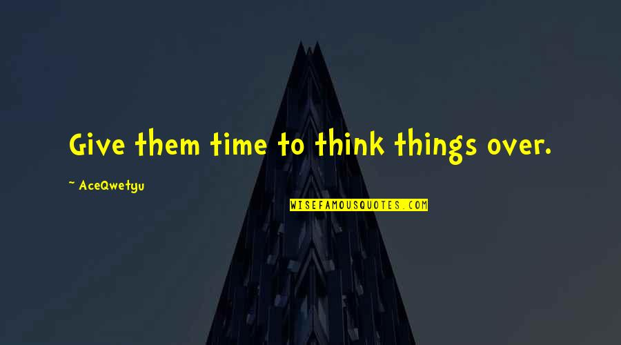 Time And Friendship Quotes By AceQwetyu: Give them time to think things over.