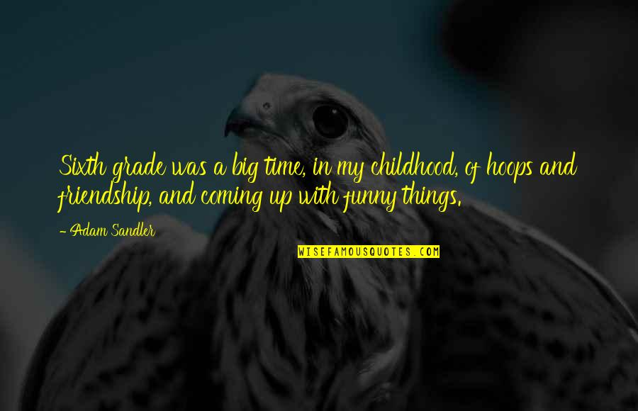 Time And Friendship Quotes By Adam Sandler: Sixth grade was a big time, in my