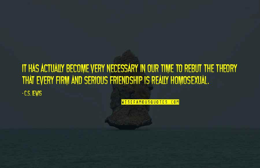 Time And Friendship Quotes By C.S. Lewis: It has actually become very necessary in our