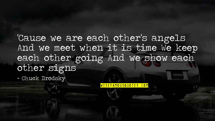 Time And Friendship Quotes By Chuck Brodsky: 'Cause we are each other's angels And we