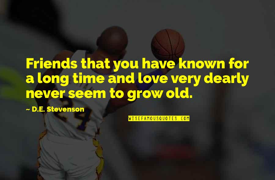 Time And Friendship Quotes By D.E. Stevenson: Friends that you have known for a long