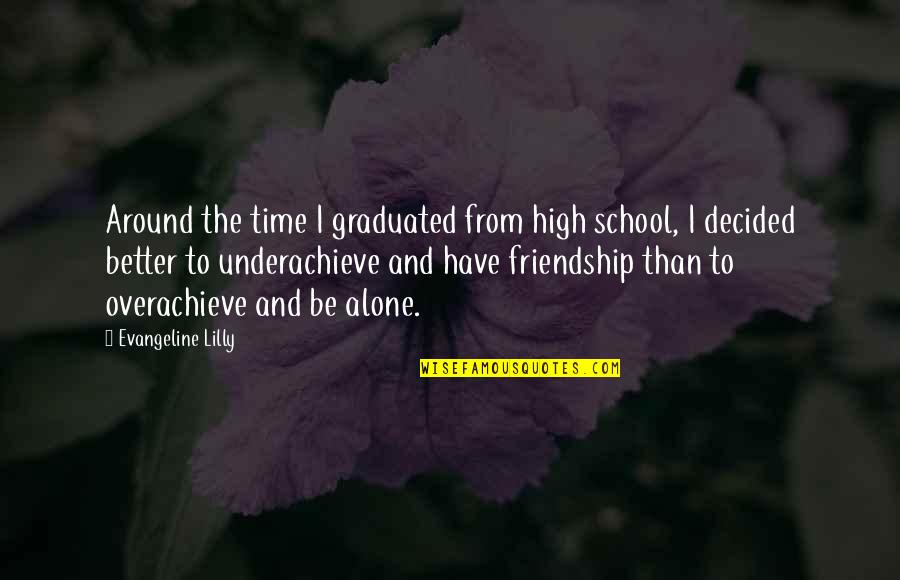 Time And Friendship Quotes By Evangeline Lilly: Around the time I graduated from high school,