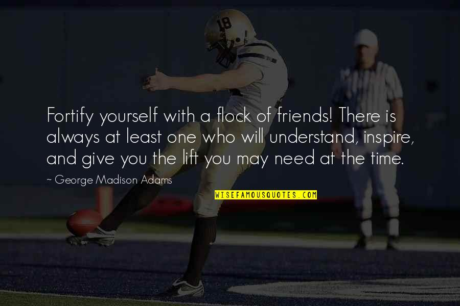 Time And Friendship Quotes By George Madison Adams: Fortify yourself with a flock of friends! There