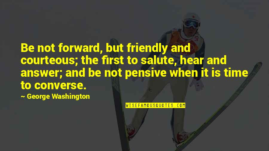Time And Friendship Quotes By George Washington: Be not forward, but friendly and courteous; the