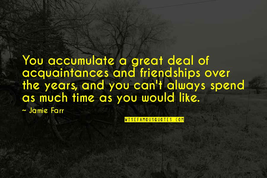 Time And Friendship Quotes By Jamie Farr: You accumulate a great deal of acquaintances and