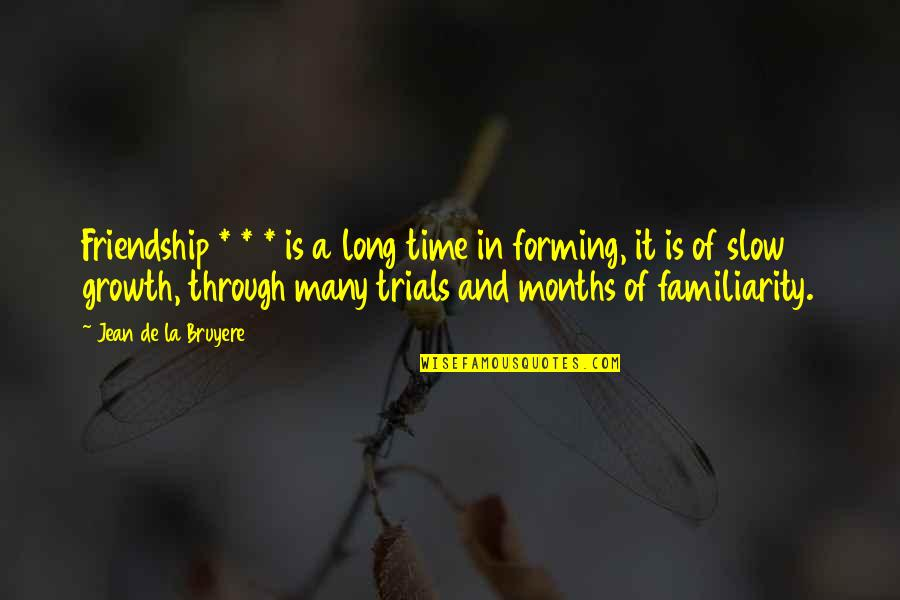Time And Friendship Quotes By Jean De La Bruyere: Friendship * * * is a long time