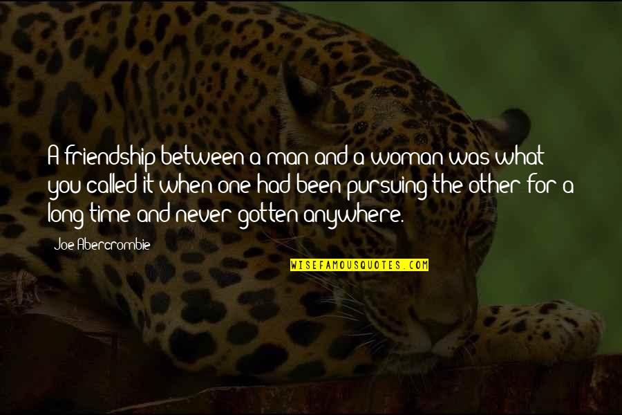 Time And Friendship Quotes By Joe Abercrombie: A friendship between a man and a woman