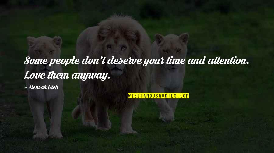 Time And Friendship Quotes By Mensah Oteh: Some people don't deserve your time and attention.
