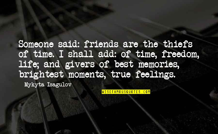 Time And Friendship Quotes By Mykyta Isagulov: Someone said: friends are the thiefs of time.