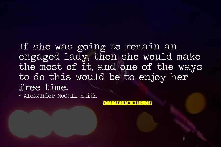 Time And Marriage Quotes By Alexander McCall Smith: If she was going to remain an engaged