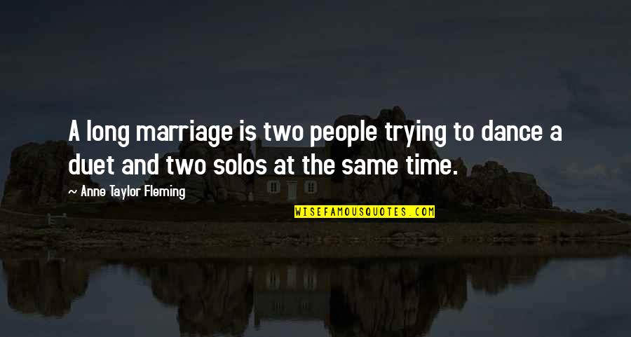 Time And Marriage Quotes By Anne Taylor Fleming: A long marriage is two people trying to