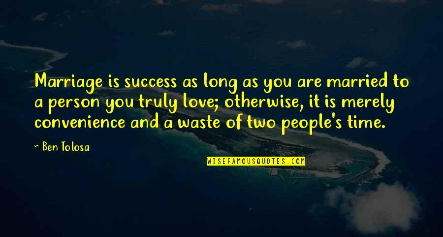 Time And Marriage Quotes By Ben Tolosa: Marriage is success as long as you are