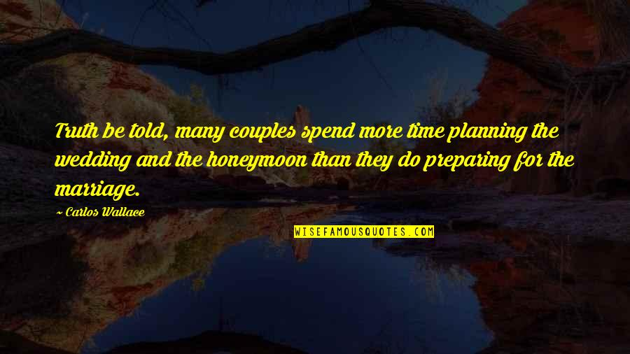 Time And Marriage Quotes By Carlos Wallace: Truth be told, many couples spend more time