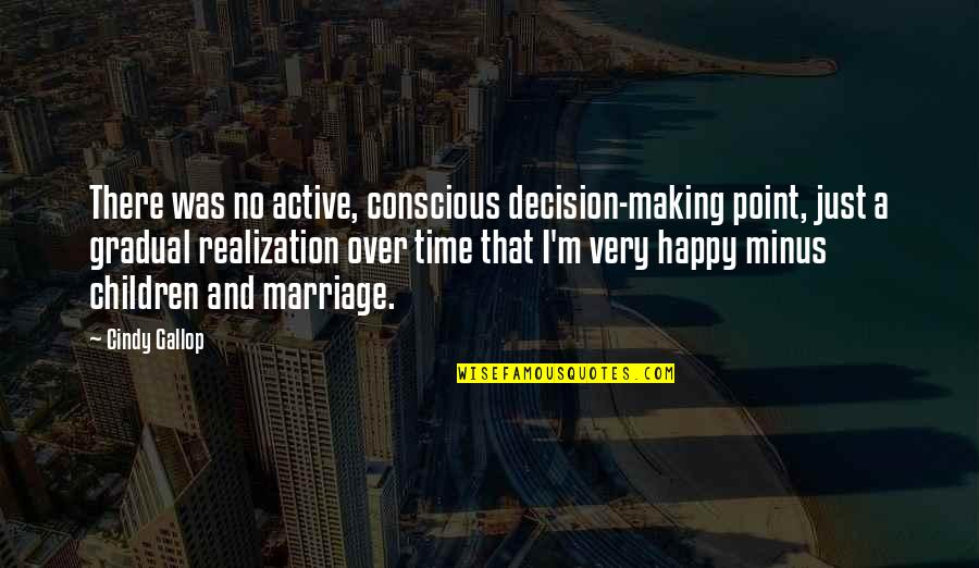 Time And Marriage Quotes By Cindy Gallop: There was no active, conscious decision-making point, just