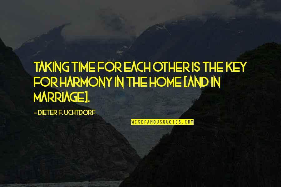 Time And Marriage Quotes By Dieter F. Uchtdorf: Taking time for each other is the key