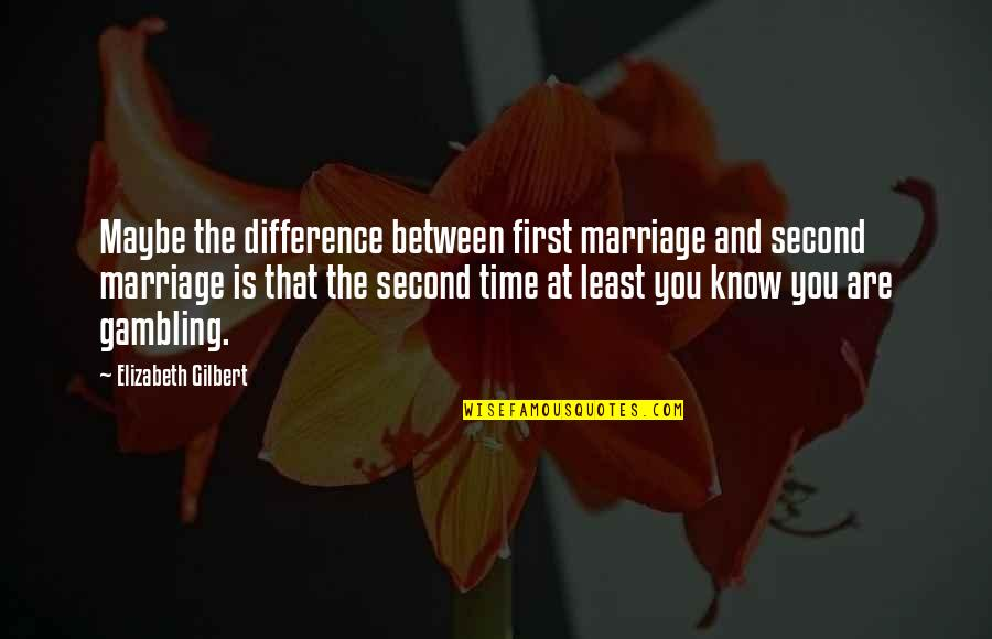 Time And Marriage Quotes By Elizabeth Gilbert: Maybe the difference between first marriage and second