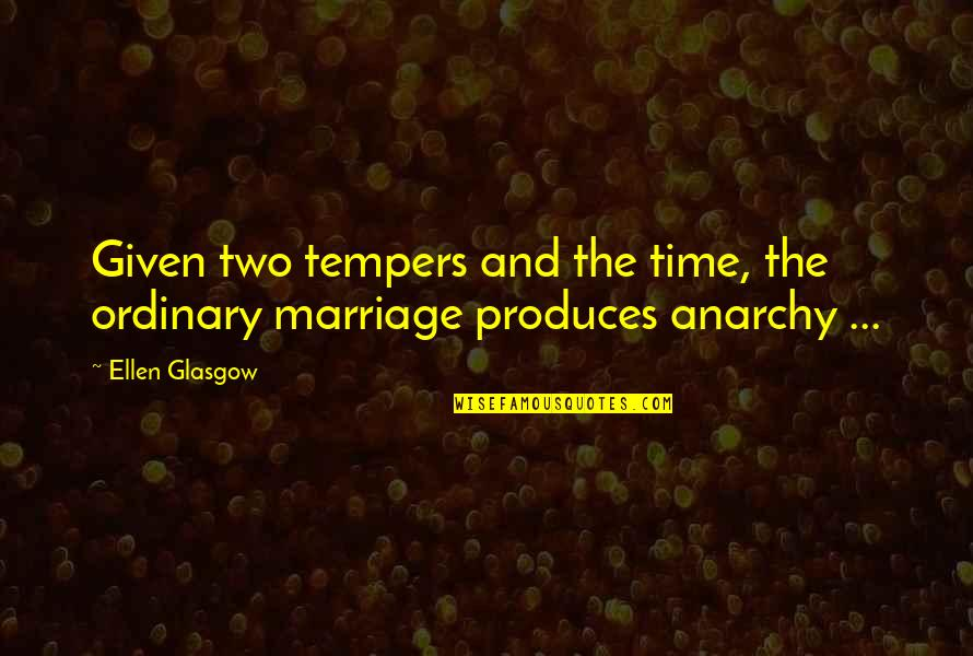 Time And Marriage Quotes By Ellen Glasgow: Given two tempers and the time, the ordinary