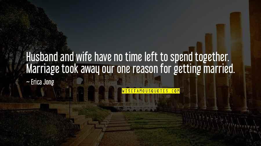 Time And Marriage Quotes By Erica Jong: Husband and wife have no time left to