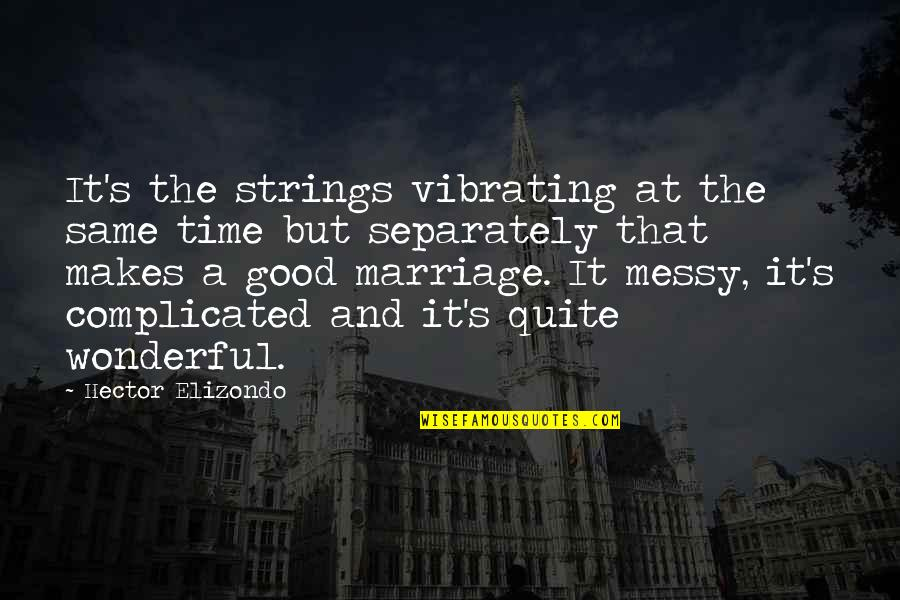 Time And Marriage Quotes By Hector Elizondo: It's the strings vibrating at the same time
