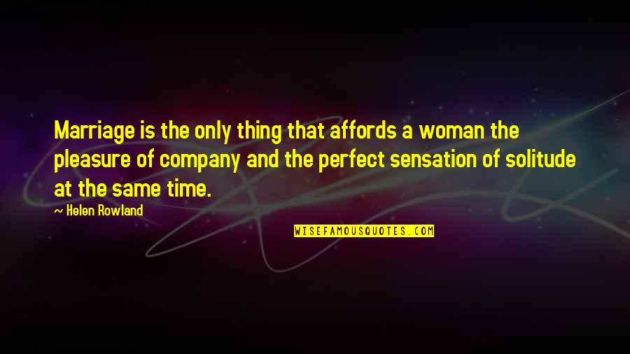 Time And Marriage Quotes By Helen Rowland: Marriage is the only thing that affords a
