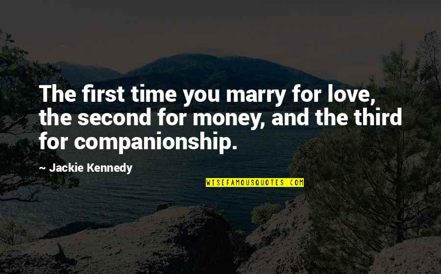 Time And Marriage Quotes By Jackie Kennedy: The first time you marry for love, the