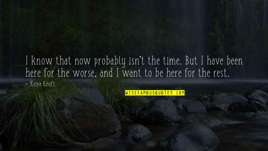 Time And Marriage Quotes By Keira Kroft: I know that now probably isn't the time.