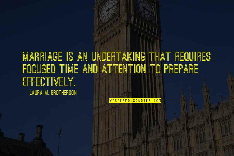 Time And Marriage Quotes By Laura M. Brotherson: Marriage is an undertaking that requires focused time
