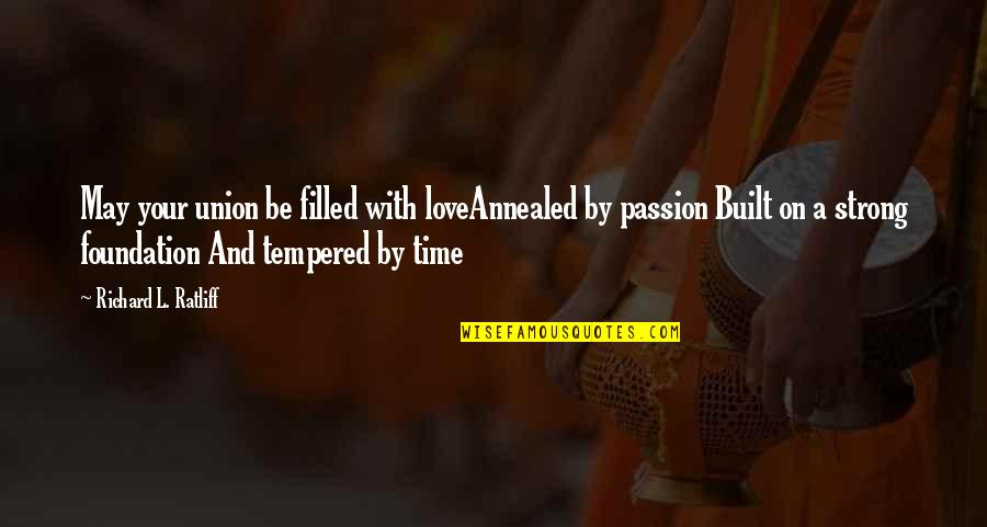 Time And Marriage Quotes By Richard L. Ratliff: May your union be filled with loveAnnealed by