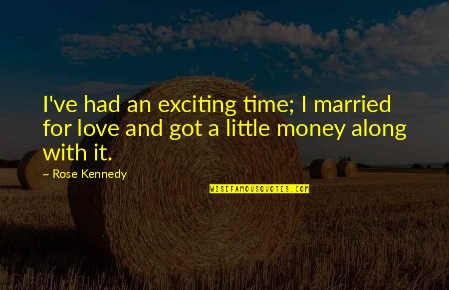 Time And Marriage Quotes By Rose Kennedy: I've had an exciting time; I married for