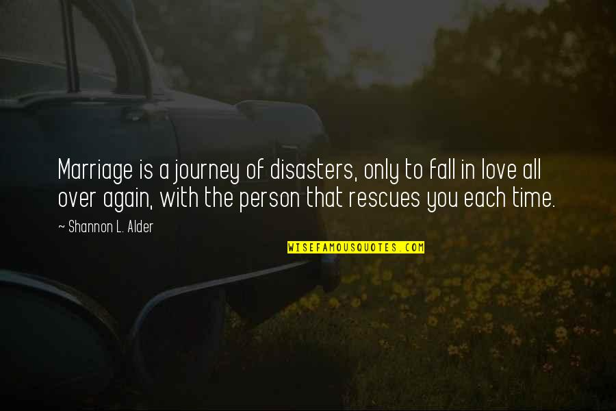 Time And Marriage Quotes By Shannon L. Alder: Marriage is a journey of disasters, only to