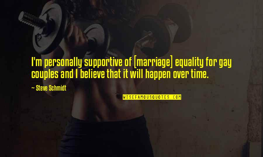Time And Marriage Quotes By Steve Schmidt: I'm personally supportive of [marriage] equality for gay