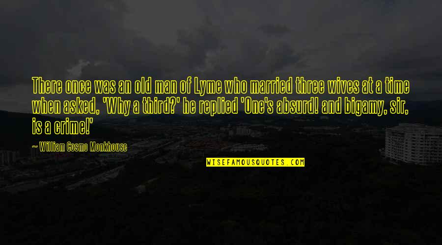 Time And Marriage Quotes By William Cosmo Monkhouse: There once was an old man of Lyme