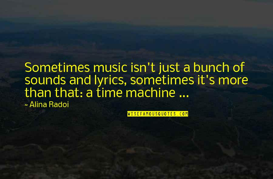 Time And Travel Quotes By Alina Radoi: Sometimes music isn't just a bunch of sounds