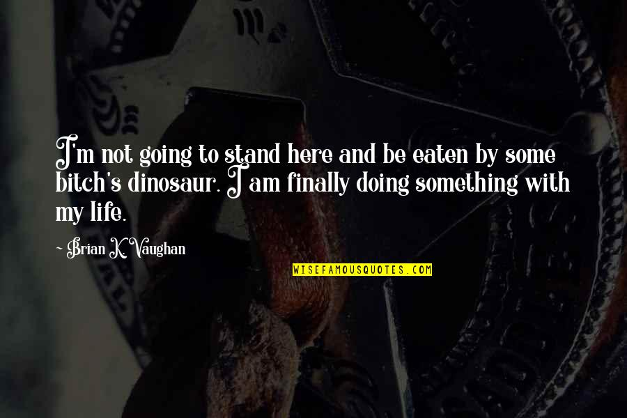 Time And Travel Quotes By Brian K. Vaughan: I'm not going to stand here and be