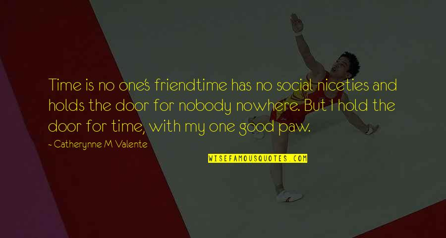 Time And Travel Quotes By Catherynne M Valente: Time is no one's friendtime has no social