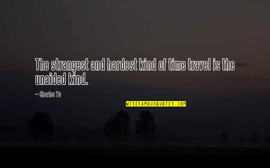 Time And Travel Quotes By Charles Yu: The strangest and hardest kind of time travel