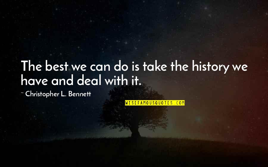 Time And Travel Quotes By Christopher L. Bennett: The best we can do is take the