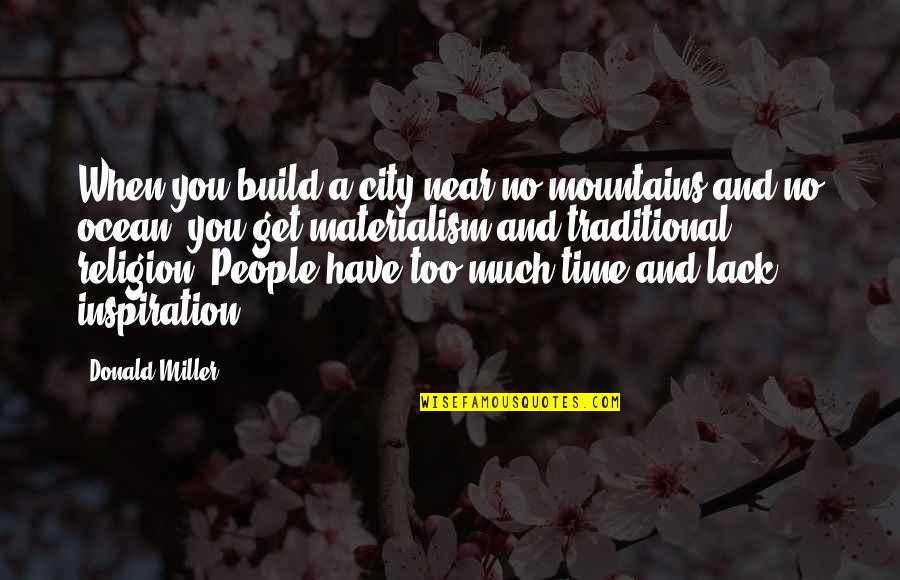 Time And Travel Quotes By Donald Miller: When you build a city near no mountains