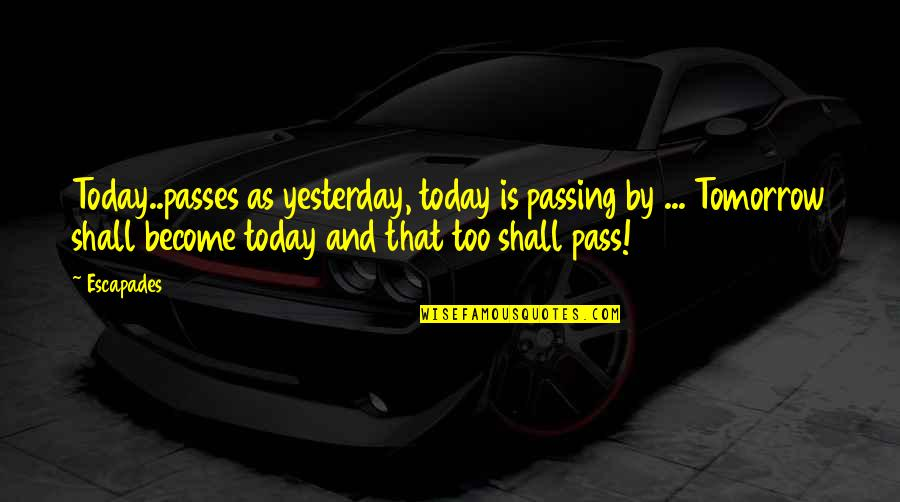 Time And Travel Quotes By Escapades: Today..passes as yesterday, today is passing by ...