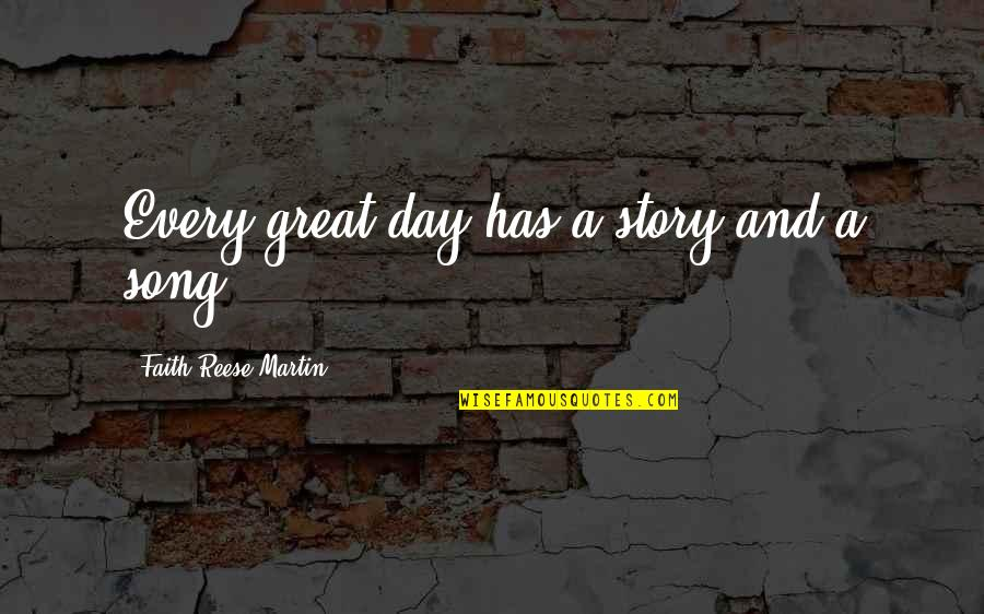Time And Travel Quotes By Faith Reese Martin: Every great day has a story and a