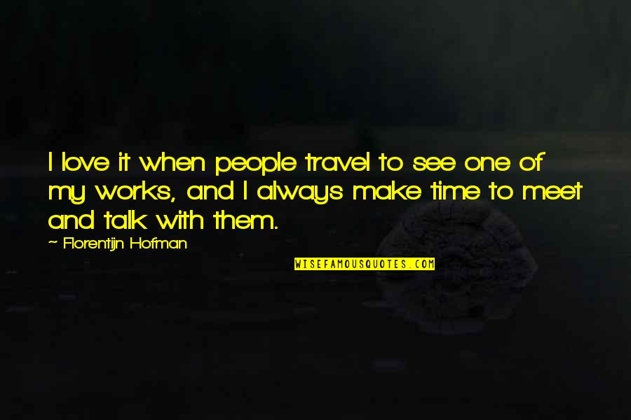 Time And Travel Quotes By Florentijn Hofman: I love it when people travel to see