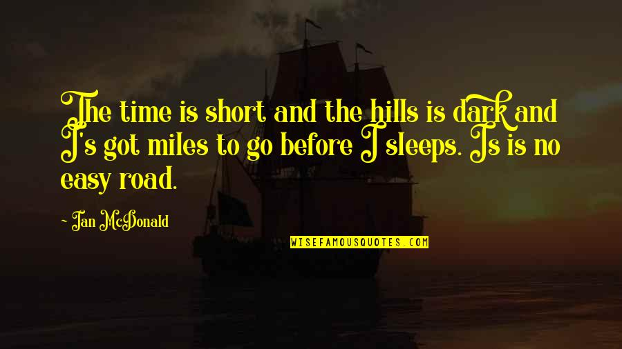 Time And Travel Quotes By Ian McDonald: The time is short and the hills is