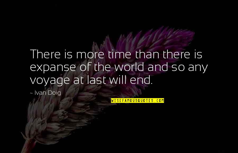 Time And Travel Quotes By Ivan Doig: There is more time than there is expanse