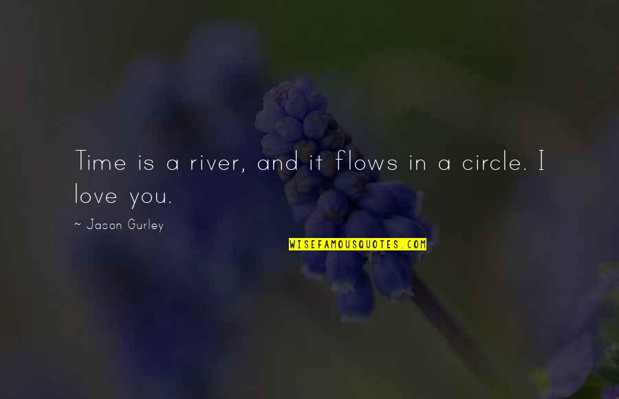 Time And Travel Quotes By Jason Gurley: Time is a river, and it flows in