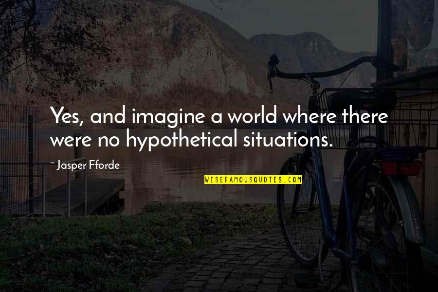 Time And Travel Quotes By Jasper Fforde: Yes, and imagine a world where there were
